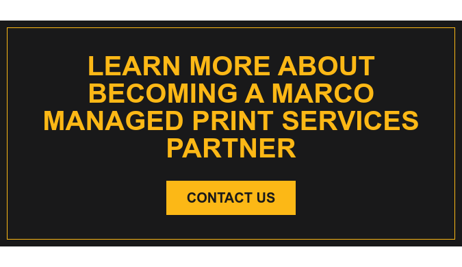 Learn More About Becoming a Marco managed Print Services Partner Contact Us