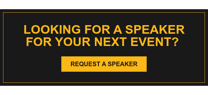 Looking for a Speaker for your next Event?  Request a Speaker