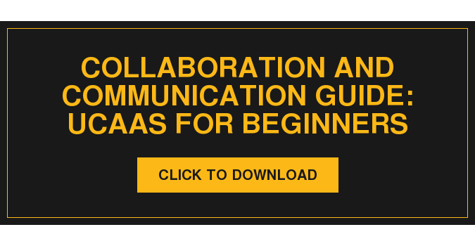 Collaboration and Communication Guide: UCaaS for Beginners Click to Download