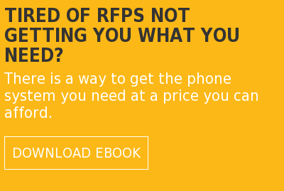 Tired of RFPs Not Getting You What You Need?  There is a way to get the phone system you need at a price you can afford.  Download eBook
