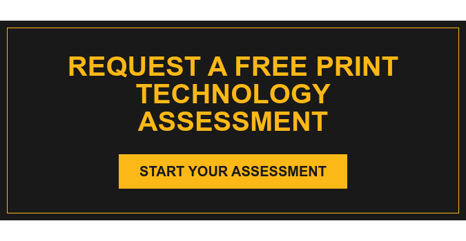 Request a Free Print Technology Assessment Start Your Assessment