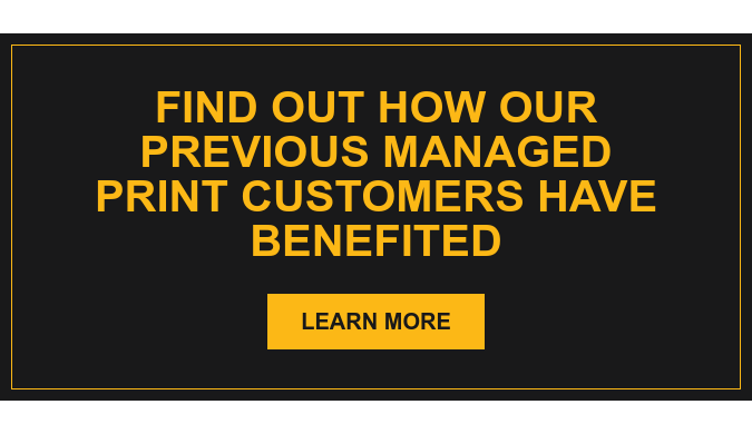 Find out how our previous Managed Print customers have benefited Learn More