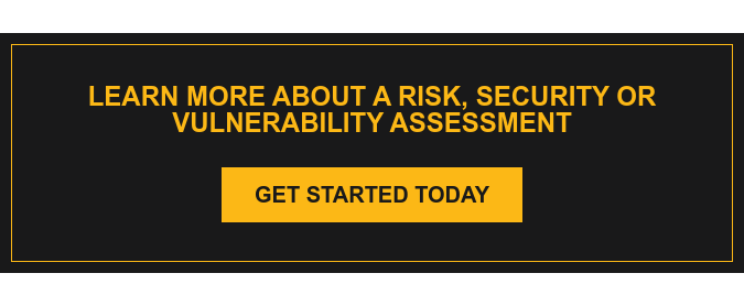 Learn more about a Risk, Security or Vulnerability assessment Get Started Today