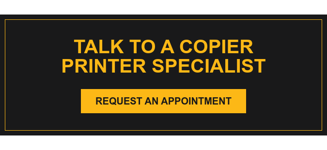 Request an appointment with a Copier Printer Specialist
