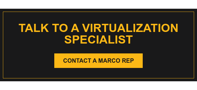 Talk to a Virtualization Specialist Contact a Marco Rep