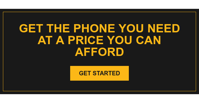 Get the Phone You Need at a Price you Can Afford Get Started