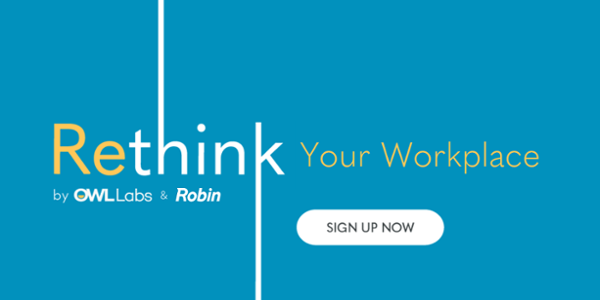 Rethink Your Workplace Webinar by Owl Labs and Robin