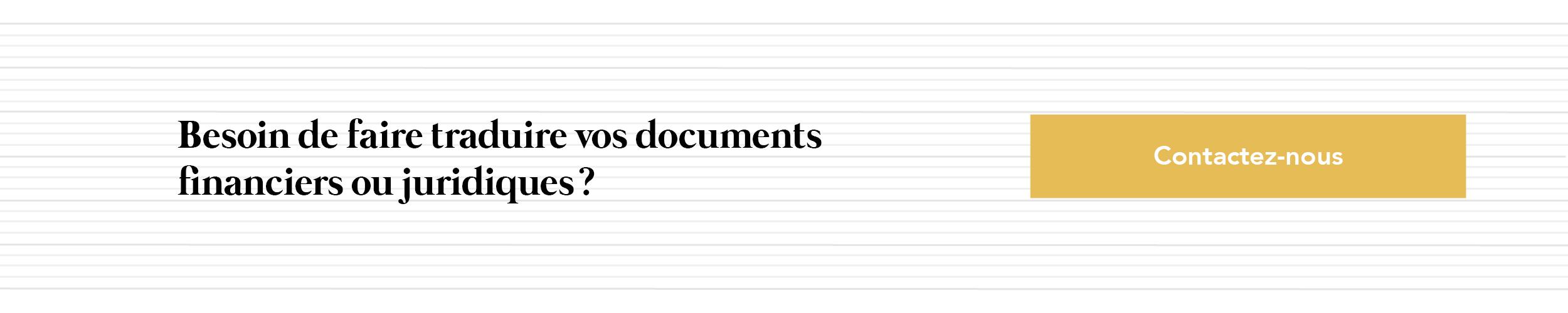 Besoin de faire traduire vos documents financiers ou juridiques ? Contactez-nous !
