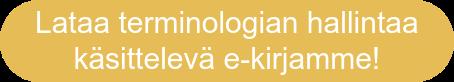 Lataa terminologian hallintaa  käsittelevä e-kirjamme!