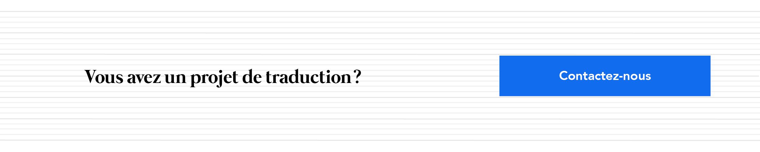 Vous avez un projet de traduction ? Contactez-nous !