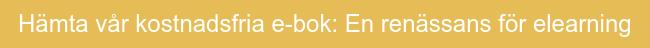 Hämta vår kostnadsfria e-bok: En renässans för elearning