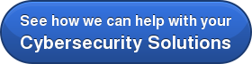 See how we can help with your Cybersecurity Solutions