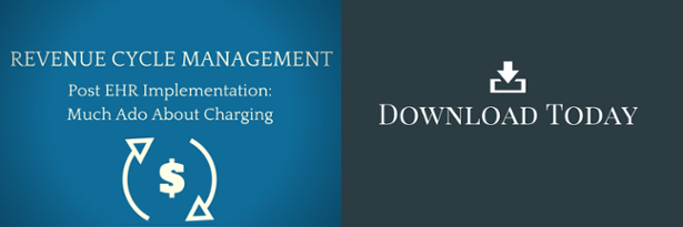 Download the Revenue Cycle Management Post EHR Implementation Charging Paper