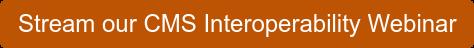 Stream our CMS Interoperability Webinar