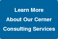 Learn More About Our Cerner ConsultingServices