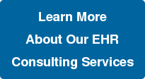 Learn More AboutOur EHR Consulting Services