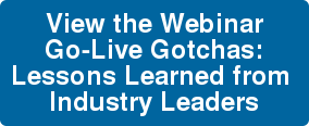 View the Webinar Go-Live Gotchas: Lessons Learned from Industry Leaders