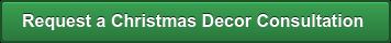 Request a Christmas Decor Consultation