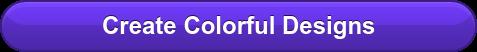 Create Colorful Designs