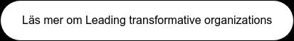Läs mer om Leading transformative organizations