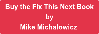 Buy the Fix This Next Book by Mike Michalowicz