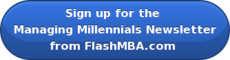 Sign up for the  Managing Millennials Newsletter from FlashMBA.com