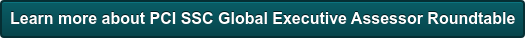 Learn more about PCI SSC Global Executive Assessor Roundtable