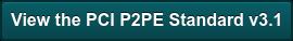 View the PCI P2PE Standard v3.1