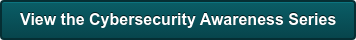 View the Cybersecurity Awareness Series