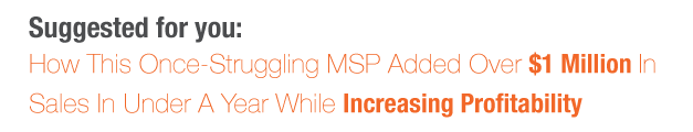 Download Webinar: How This Once-Struggling MSP Added Over $1 Million In Sales In Under A Year While Increasing Profitability