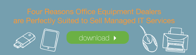 Four-Reasons-Office-Equipment-Dealers-are-Perfectly-Suited-to-Sell-Managed-IT-Services