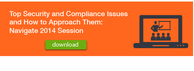 Top Security and Compliance Issues and How to Approach Them Navigate 2014 Session