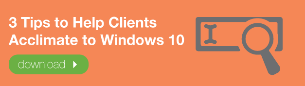 3-Tips-to-Help-Clients-Acclimate-to-Windows-10