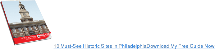 10 Must-See Historic Sites In PhiladelphiaDownload My Free Guide Now