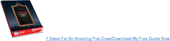 7 Steps For An Amazing Pub CrawlDownload My Free Guide Now