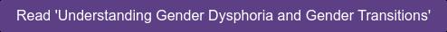 Read 'Understanding Gender Dysphoria and Gender Transitions'