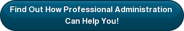 Find Out How Professional Administration  Can Help You!