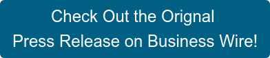 Check Out the Orignal  Press Release on Business Wire!