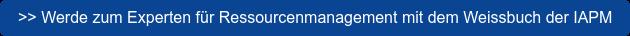 >> Werde zum Experten für Ressourcenmanagement mit dem Weissbuch der IAPM