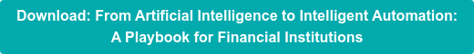 Download: From Artificial Intelligence to Intelligent Automation: A Playbook for Financial Institutions