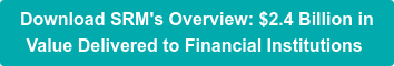 Download SRM's Overview: $2.2 Billion in  Value Delivered to Financial Institutions
