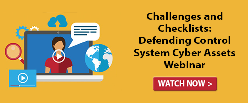 Challenges and Checklists: Defending Control System Cyber Assets Webinar