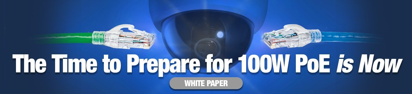The Time to Prepare for 100W Power over Ethernet is Now - White Paper