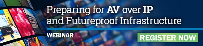 Register for the Preparing for AV over IP and Futureproof Infrastructure Webinar
