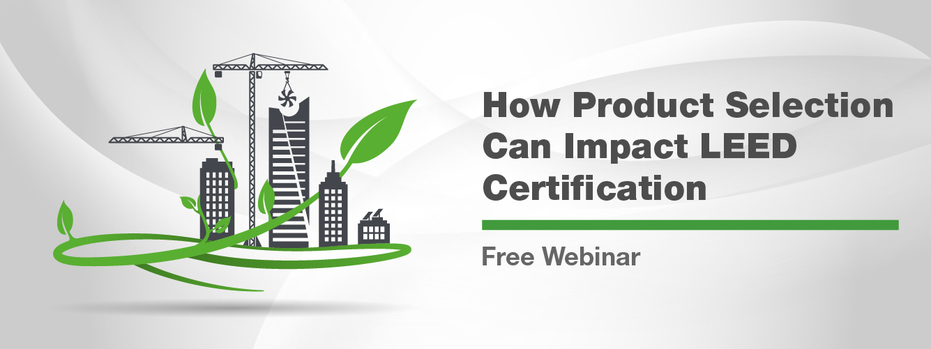 Access a free on-demand webinar titled 'How Product Selection Can Impact LEED Certification'.