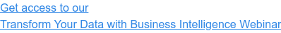 Get access to our Transform Your Data with Business Intelligence Webinar