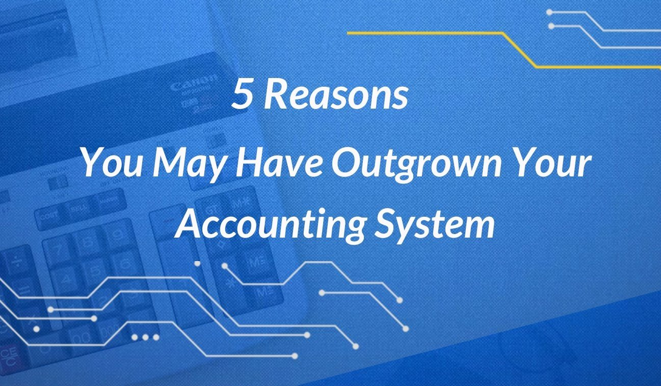 Sign up for the January webinar: 5 Reasons You May Have Outgrown Your Accounting System