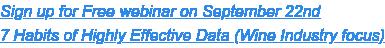 Free Buisness Intelligence Webinar: 7 Habits of Highly Effective Data (Wine Industry focus)  Wednesday, September 22 @ 10:00 AM PST