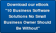 "Download our eBook ""10 Business Software  Solutions No Small  Business Owner Should  Be Without"""