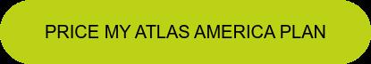 Price My Atlas America Plan